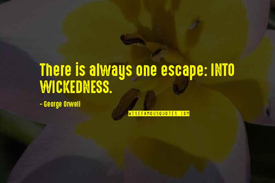 Brihadeeswara Temple Quotes By George Orwell: There is always one escape: INTO WICKEDNESS.