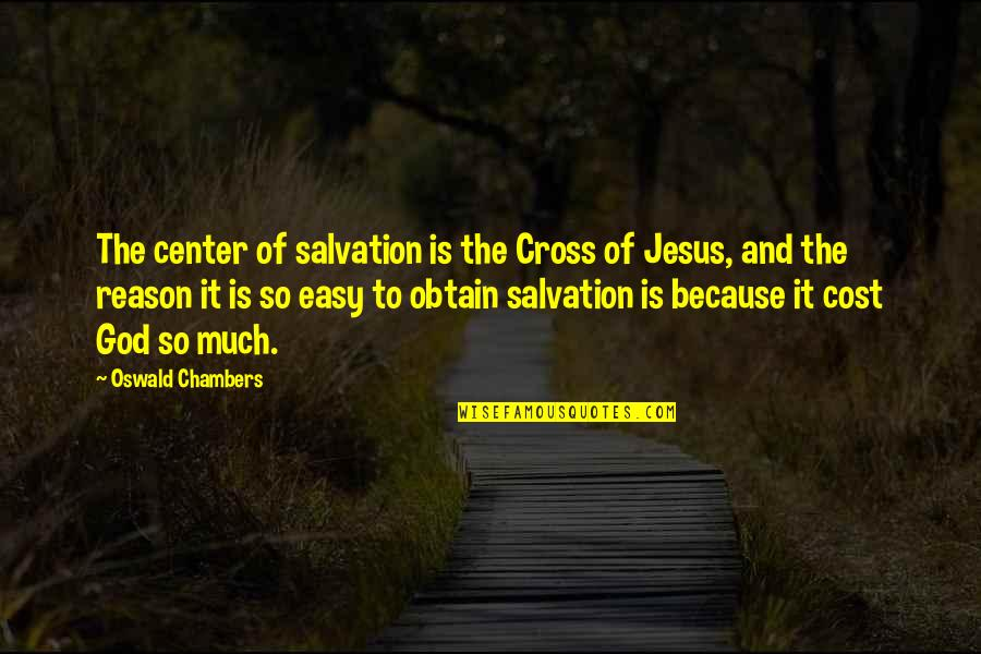 Brihadeeswara Temple Quotes By Oswald Chambers: The center of salvation is the Cross of