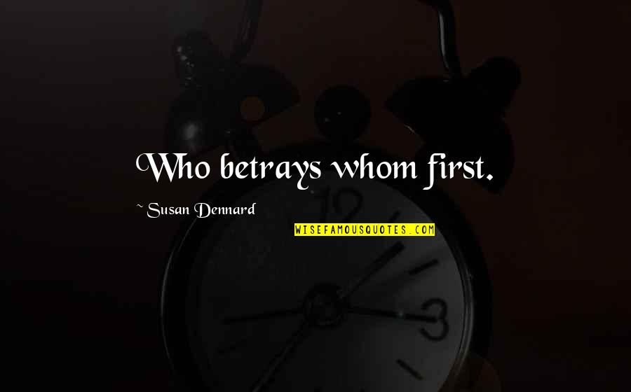 Brihadeeswara Temple Quotes By Susan Dennard: Who betrays whom first.