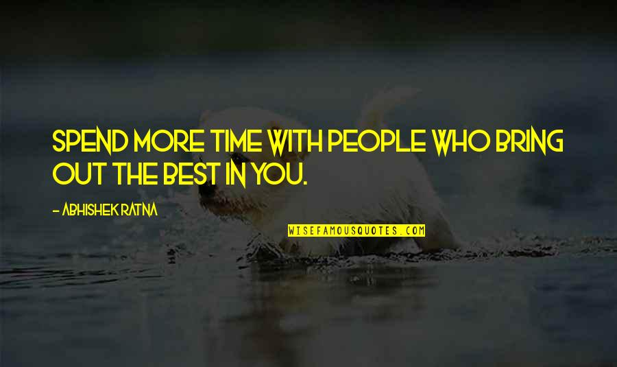 Bring Out The Best Quotes By Abhishek Ratna: Spend more time with people who bring out
