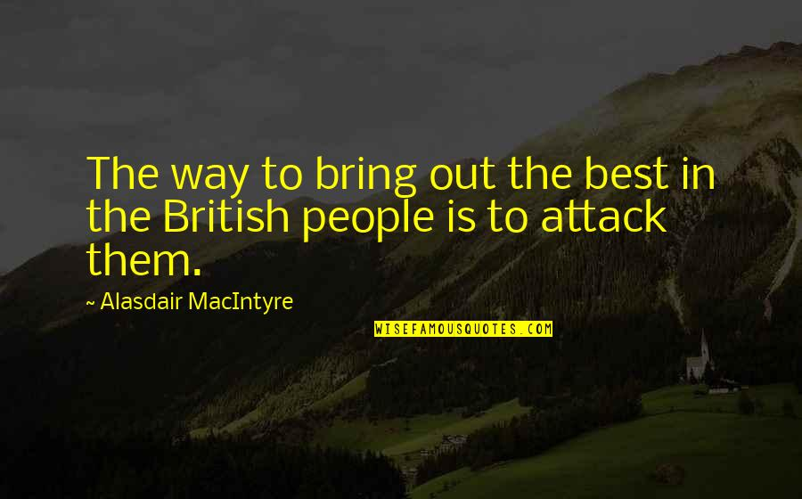 Bring Out The Best Quotes By Alasdair MacIntyre: The way to bring out the best in