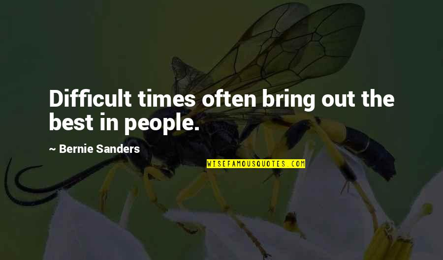 Bring Out The Best Quotes By Bernie Sanders: Difficult times often bring out the best in