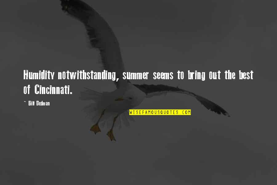 Bring Out The Best Quotes By Bill Dedman: Humidity notwithstanding, summer seems to bring out the