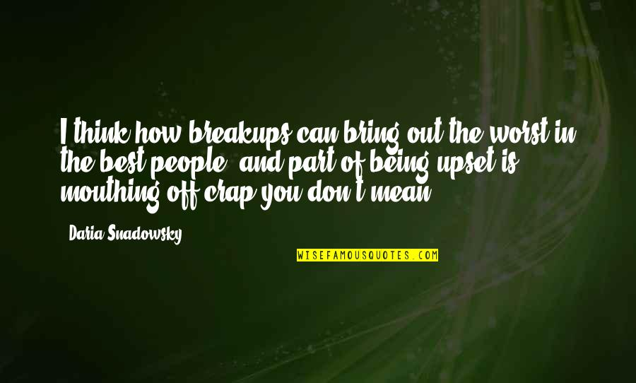 Bring Out The Best Quotes By Daria Snadowsky: I think how breakups can bring out the