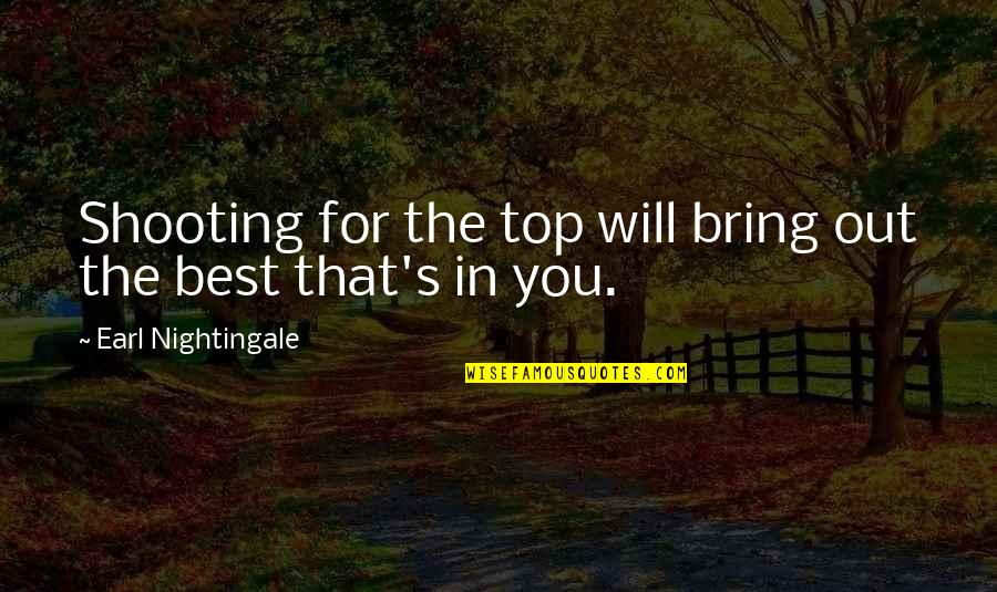 Bring Out The Best Quotes By Earl Nightingale: Shooting for the top will bring out the