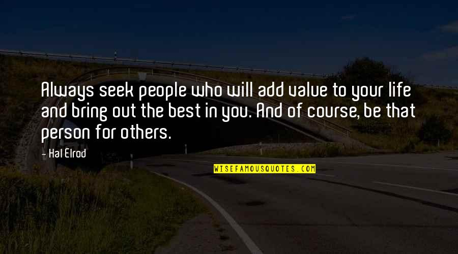 Bring Out The Best Quotes By Hal Elrod: Always seek people who will add value to