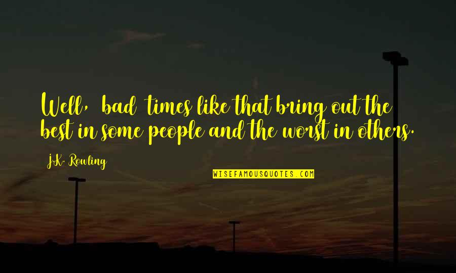 Bring Out The Best Quotes By J.K. Rowling: Well, [bad] times like that bring out the