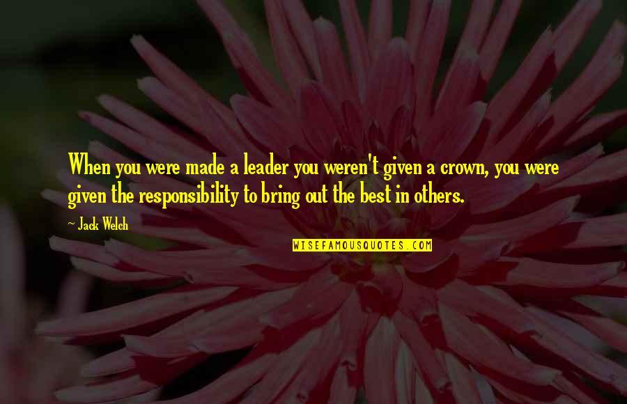 Bring Out The Best Quotes By Jack Welch: When you were made a leader you weren't