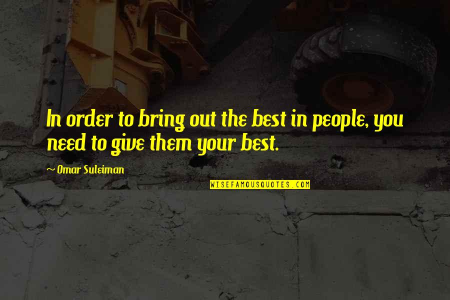 Bring Out The Best Quotes By Omar Suleiman: In order to bring out the best in