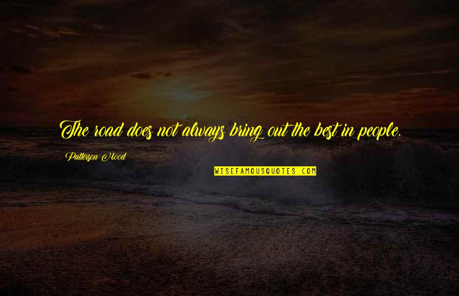 Bring Out The Best Quotes By Patterson Hood: The road does not always bring out the
