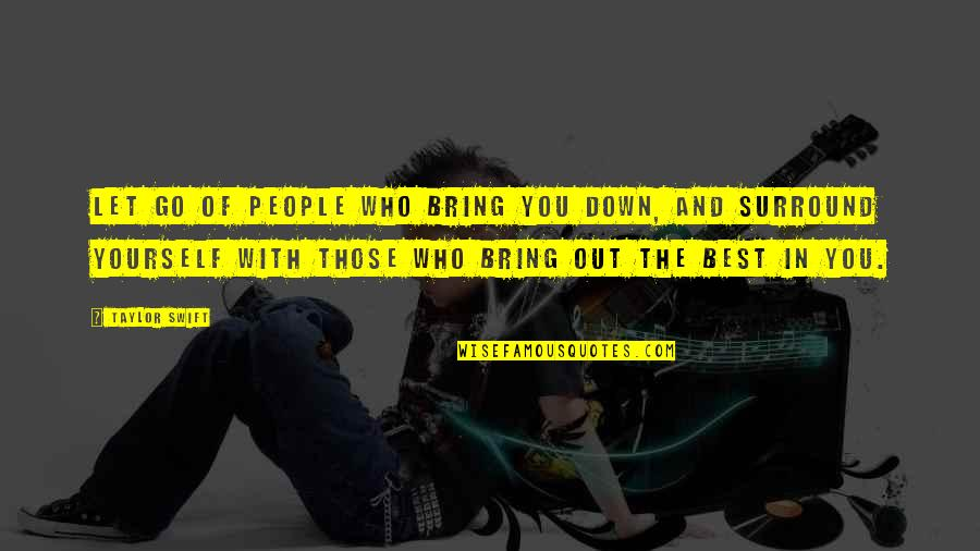 Bring Out The Best Quotes By Taylor Swift: Let go of people who bring you down,