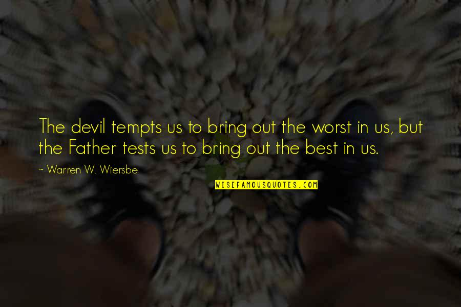 Bring Out The Best Quotes By Warren W. Wiersbe: The devil tempts us to bring out the
