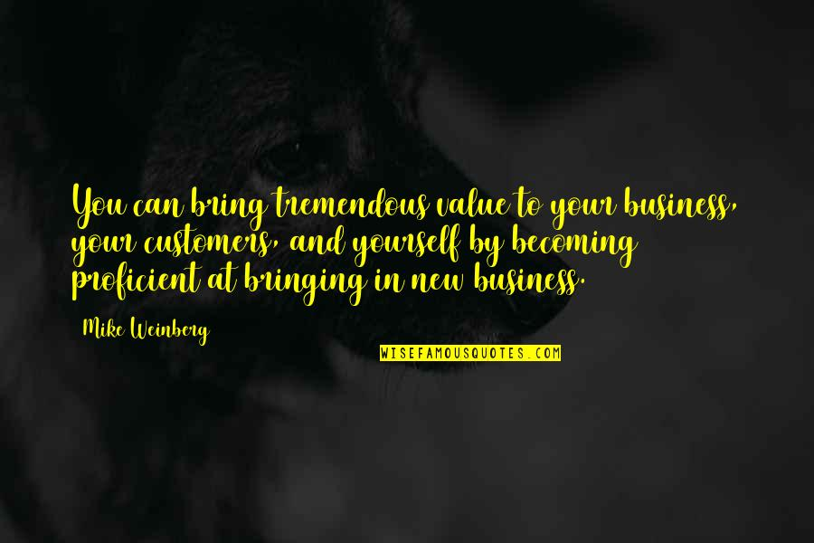 Bringing Value Quotes By Mike Weinberg: You can bring tremendous value to your business,