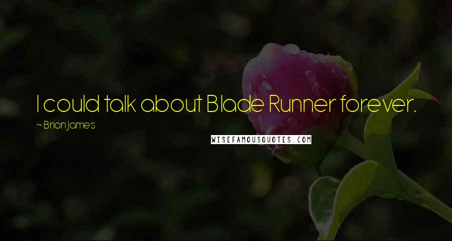 Brion James quotes: I could talk about Blade Runner forever.