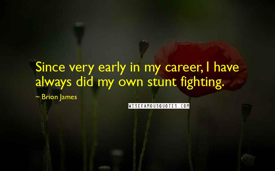 Brion James quotes: Since very early in my career, I have always did my own stunt fighting.
