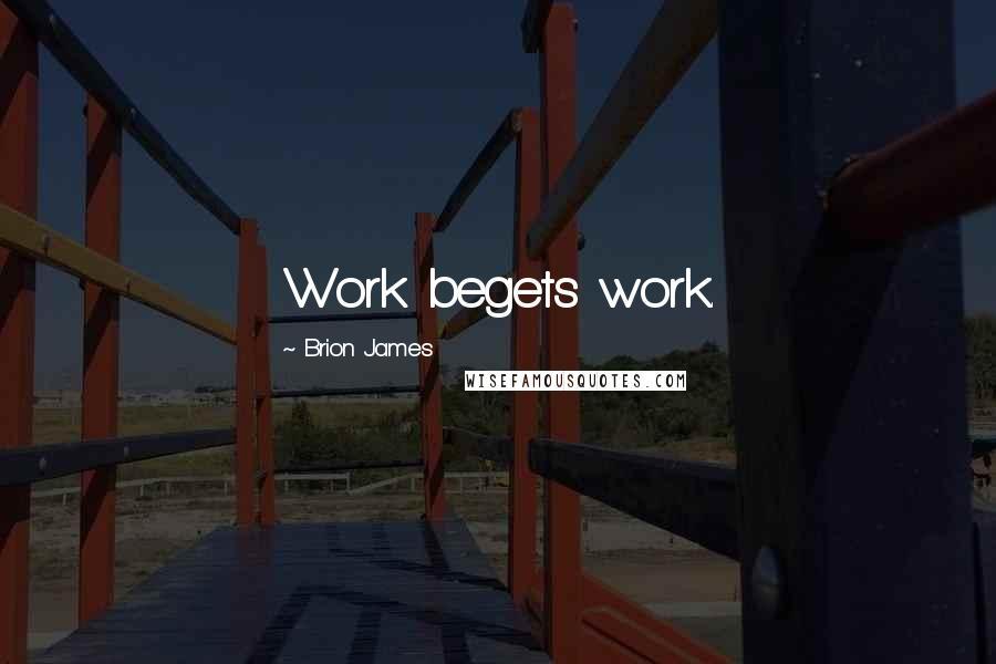 Brion James quotes: Work begets work.