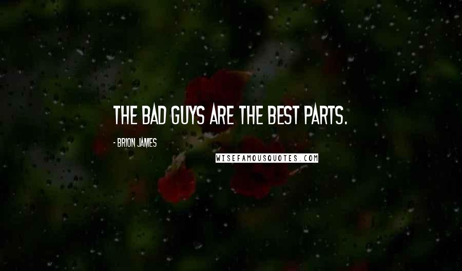 Brion James quotes: The bad guys are the best parts.