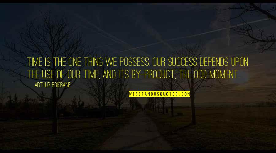 Brisbane Quotes By Arthur Brisbane: Time is the one thing we possess. Our