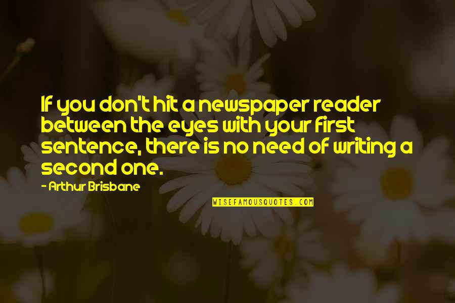Brisbane Quotes By Arthur Brisbane: If you don't hit a newspaper reader between