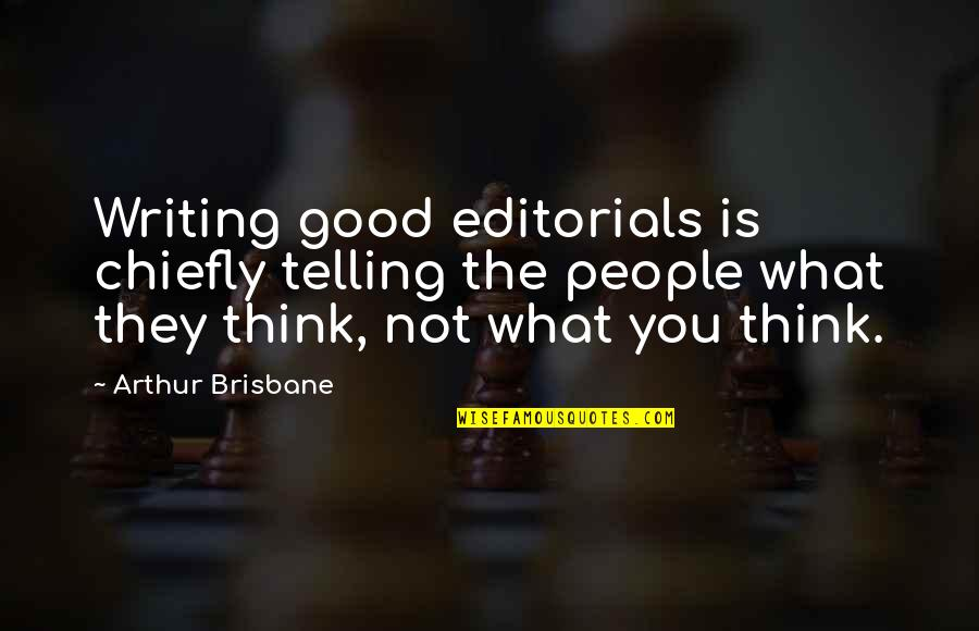 Brisbane Quotes By Arthur Brisbane: Writing good editorials is chiefly telling the people