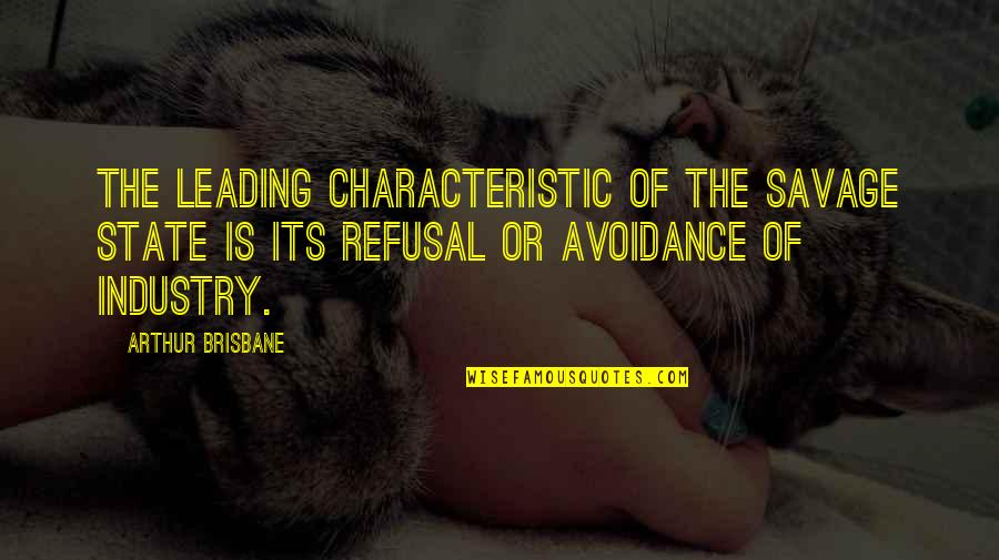 Brisbane Quotes By Arthur Brisbane: The leading characteristic of the savage state is