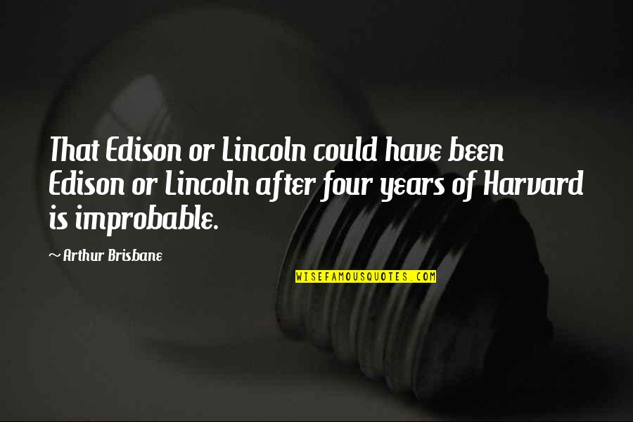 Brisbane Quotes By Arthur Brisbane: That Edison or Lincoln could have been Edison