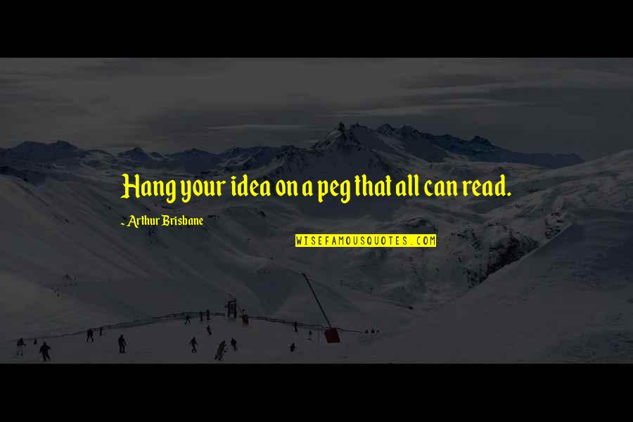 Brisbane Quotes By Arthur Brisbane: Hang your idea on a peg that all