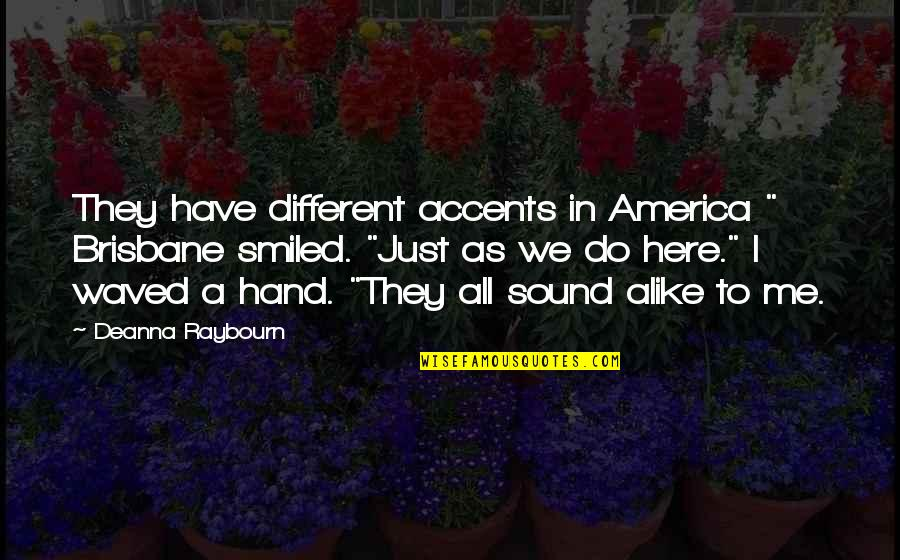 """Brisbane Quotes By Deanna Raybourn: They have different accents in America """" Brisbane"""