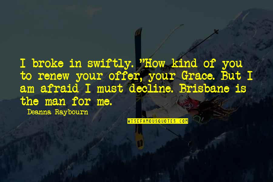 """Brisbane Quotes By Deanna Raybourn: I broke in swiftly. """"How kind of you"""