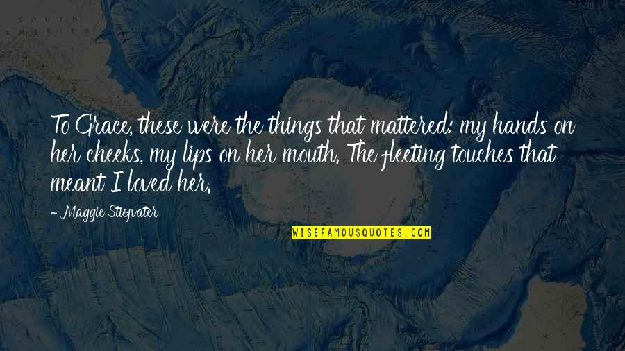 Brisbane Quotes By Maggie Stiefvater: To Grace, these were the things that mattered: