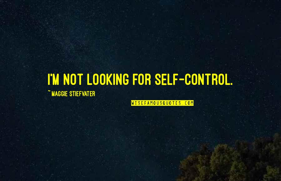 Brisbane Quotes By Maggie Stiefvater: I'm not looking for self-control.