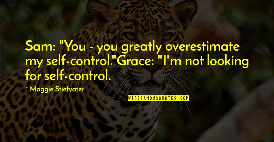 """Brisbane Quotes By Maggie Stiefvater: Sam: """"You - you greatly overestimate my self-control.""""Grace:"""