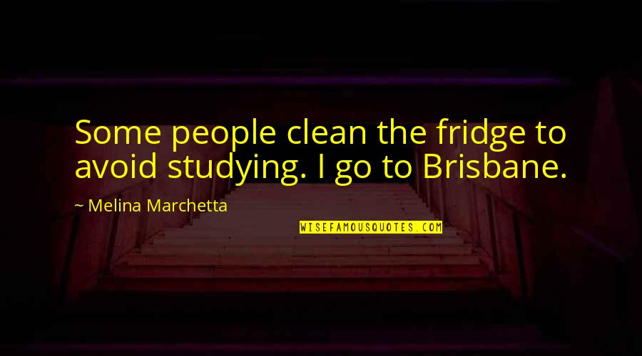 Brisbane Quotes By Melina Marchetta: Some people clean the fridge to avoid studying.