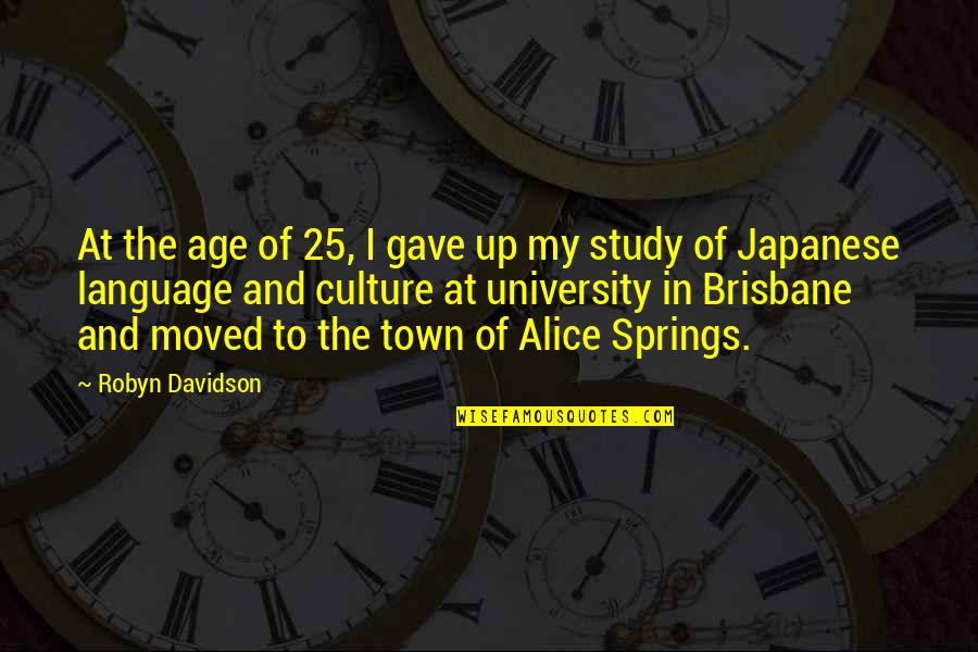Brisbane Quotes By Robyn Davidson: At the age of 25, I gave up