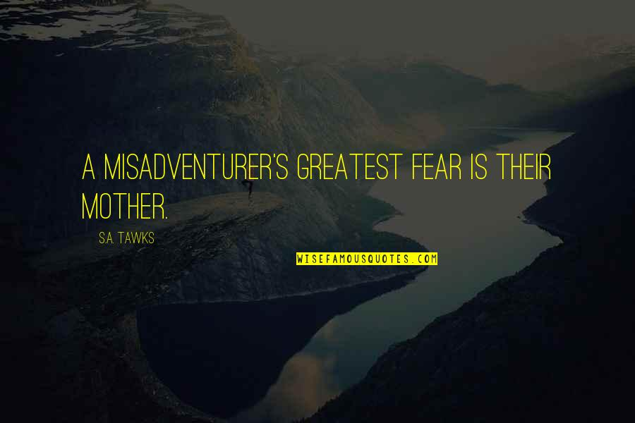 Brisbane Quotes By S.A. Tawks: A misadventurer's greatest fear is their mother.