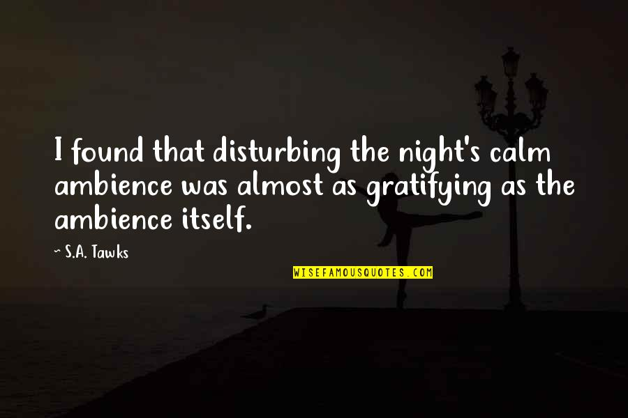 Brisbane Quotes By S.A. Tawks: I found that disturbing the night's calm ambience