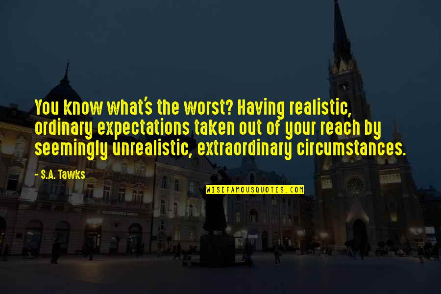 Brisbane Quotes By S.A. Tawks: You know what's the worst? Having realistic, ordinary