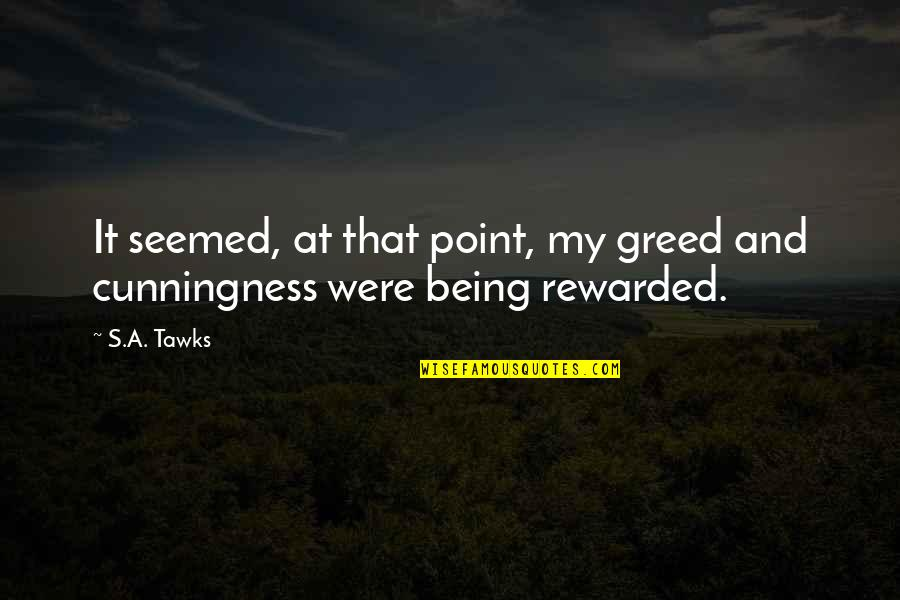 Brisbane Quotes By S.A. Tawks: It seemed, at that point, my greed and