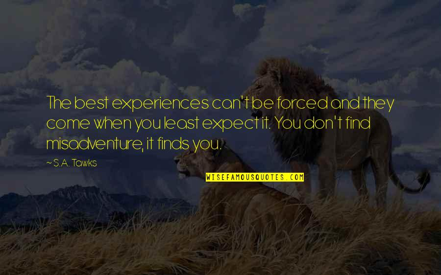 Brisbane Quotes By S.A. Tawks: The best experiences can't be forced and they