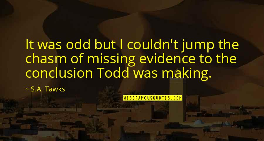 Brisbane Quotes By S.A. Tawks: It was odd but I couldn't jump the