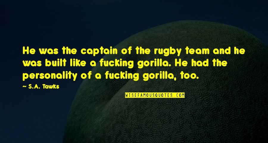 Brisbane Quotes By S.A. Tawks: He was the captain of the rugby team