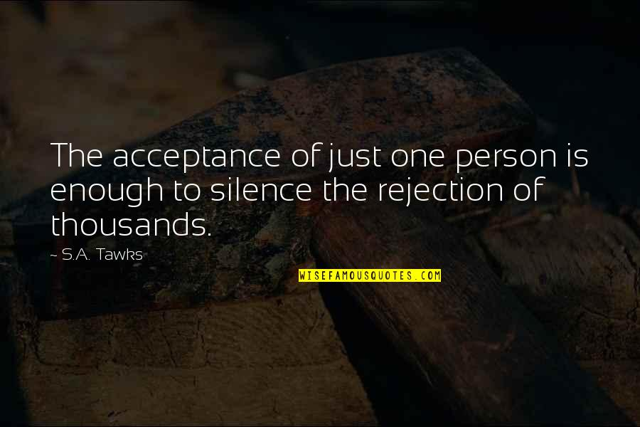 Brisbane Quotes By S.A. Tawks: The acceptance of just one person is enough