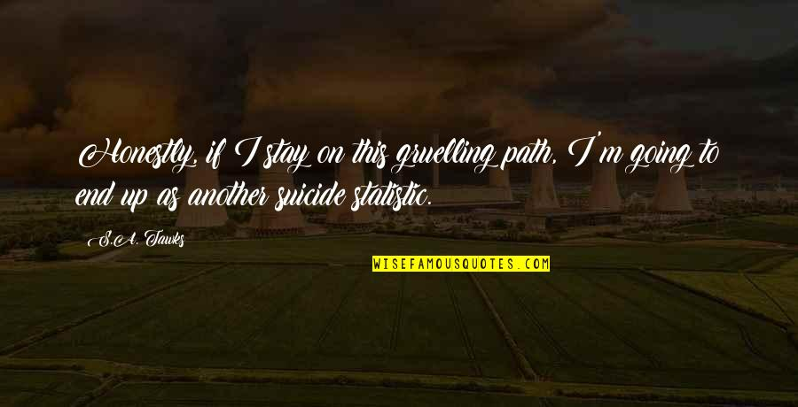 Brisbane Quotes By S.A. Tawks: Honestly, if I stay on this gruelling path,