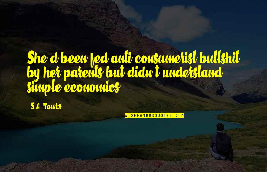 Brisbane Quotes By S.A. Tawks: She'd been fed anti-consumerist bullshit by her parents