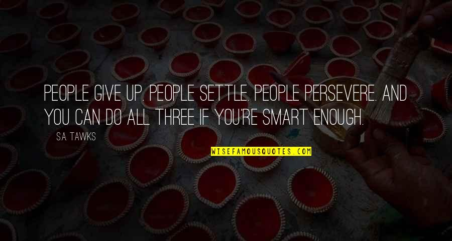 Brisbane Quotes By S.A. Tawks: People give up. People settle. People persevere. And