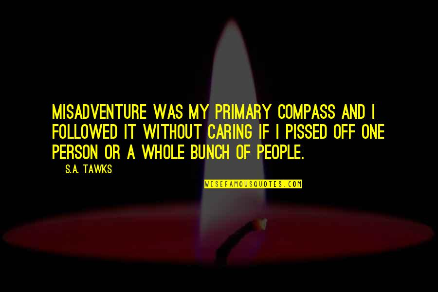 Brisbane Quotes By S.A. Tawks: Misadventure was my primary compass and I followed