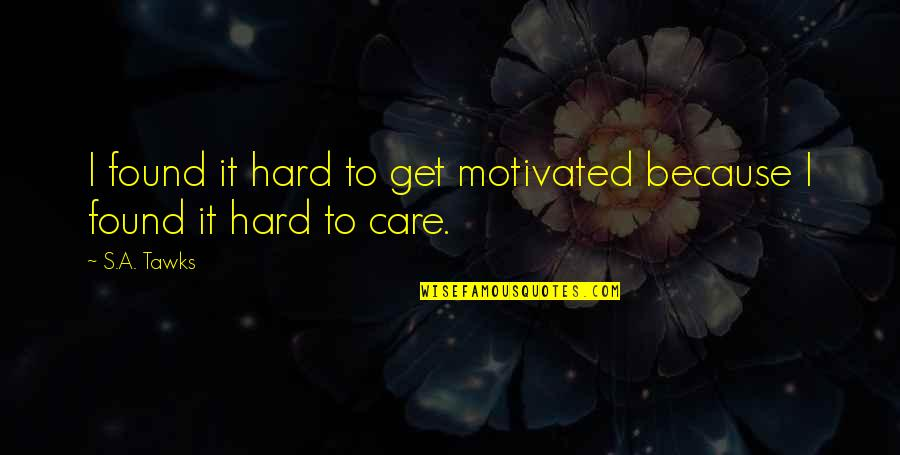 Brisbane Quotes By S.A. Tawks: I found it hard to get motivated because