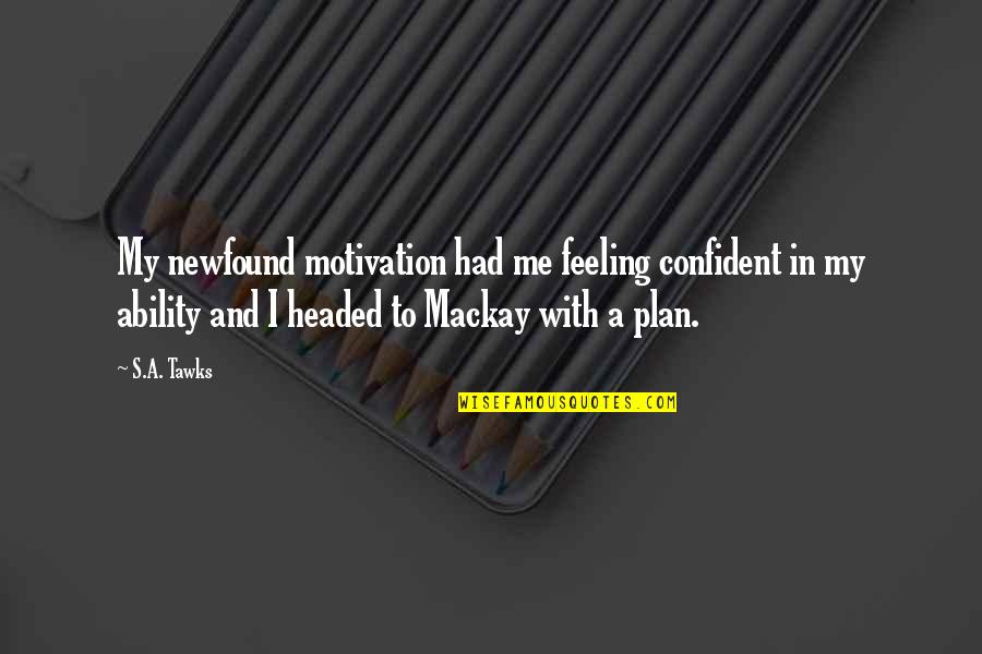 Brisbane Quotes By S.A. Tawks: My newfound motivation had me feeling confident in