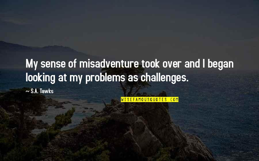 Brisbane Quotes By S.A. Tawks: My sense of misadventure took over and I