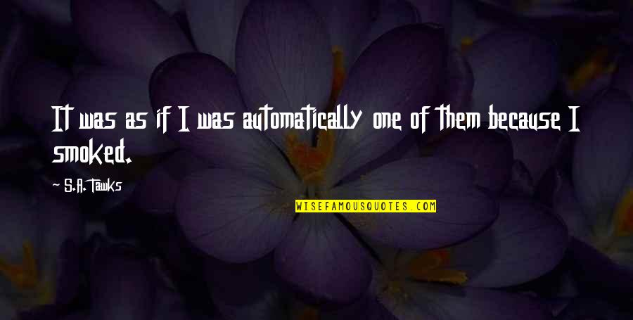 Brisbane Quotes By S.A. Tawks: It was as if I was automatically one